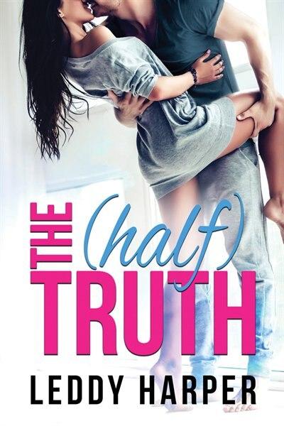 The (half) Truth by Leddy Harper