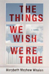 The Things We Wish Were True: A Novel