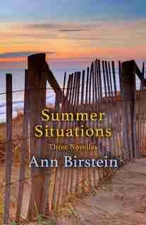 Summer Situations: Three Novellas by Ann Birstein