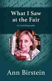 What I Saw At The Fair: An Autobiography by Ann Birstein