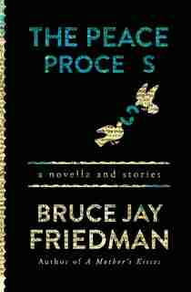 The Peace Process: A Novella And Stories by Bruce Jay Friedman
