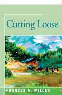 Cutting Loose by Frances A. Miller