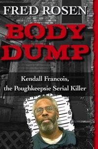 Body Dump: Kendall Francois, The Poughkeepsie Serial Killer