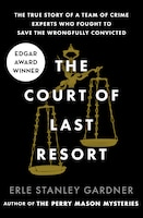 The Court Of Last Resort: The True Story Of A Team Of Crime Experts Who Fought To Save The…