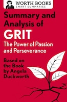 Summary And Analysis Of Grit: The Power Of Passion And Perseverance: Based On The Book By Angela…
