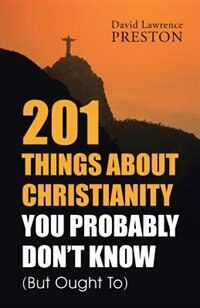 201 Things about Christianity You Probably Don't Know (But Ought To)