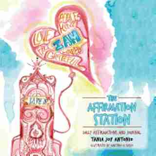 The Affirmation Station: Daily Affirmations and Journal by Tania Joy Antonio