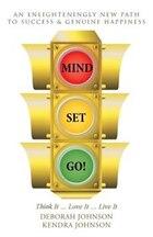 MIND SET, GO!: Think It ... Love It ... Live It