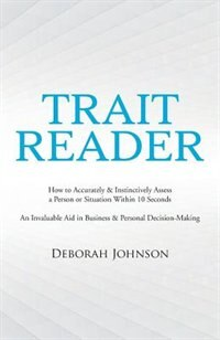 Trait Reader: How to Accurately & Instinctively Assess a Person or Situation Within 10 Seconds - An…