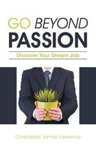 Go Beyond Passion: Discover Your Dream Job