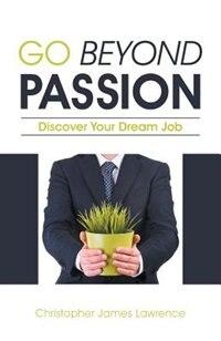 Go Beyond Passion: Discover Your Dream Job