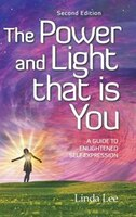 The Power and Light that is You: A Guide to Enlightened Self Expression