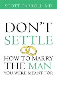 Don't Settle: How to Marry the Man You Were Meant For