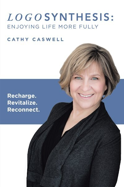 Logosynthesis: Enjoying Life More Fully: Recharge. Revitalize. Reconnect. by Cathy Caswell