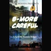 B-more Careful: A Novel