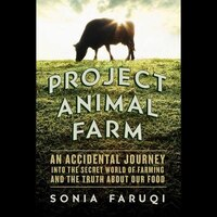 Project Animal Farm: An Accidental Journey Into The Secret World Of Farming And The Truth About Our…