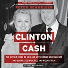 Clinton Cash: The Untold Story Of How And Why Foreign Governments And Businesses Helped Make Bill…