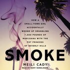 Smoke: How A Small-town Girl Accidentally Wound Up Smuggling 7,000 Pounds Of Marijuana With The Pot…
