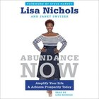 Abundance Now: Amplify Your Life, Work, Love, And Money . And Achieve Prosperity Today