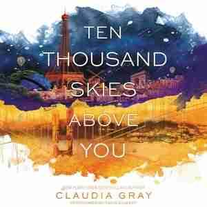 Ten Thousand Skies Above You: A Firebird Novel by Claudia Gray