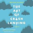 The Art Of Crash Landing: A Novel
