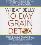 Wheat Belly 10-day Grain Detox: Reprogram Your Body For Rapid Weight Loss And Amazing Health