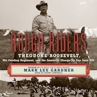 Rough Riders: Theodore Roosevelt, His Cowboy Regiment, And The Immortal Charge Up San Juan Hill