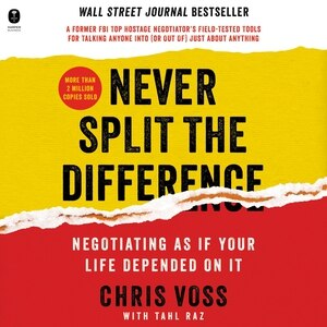 Never Split The Difference: Negotiating As If Your Life Depended On It de Chris Voss