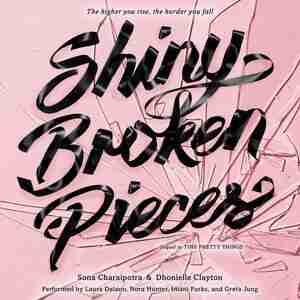 Shiny Broken Pieces: A Tiny Pretty Things Novel: A Tiny Pretty Things Novel by Sona Charaipotra