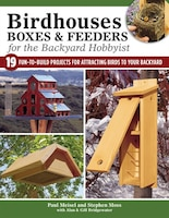 Birdhouses, Boxes & Feeders For The Backyard Hobbyist: 19 Fun-to-build Projects For Attracting…