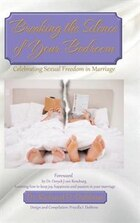 Breaking the Silence of Your Bedroom: Celebrating Sexual Freedom in Marriage