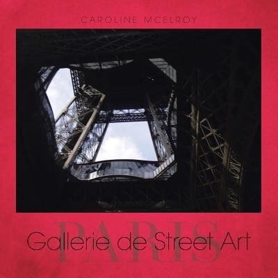 Gallerie de Street Art: Paris by Caroline McElroy
