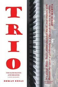 Trio: A Novel Biography of the Schumanns and Brahms