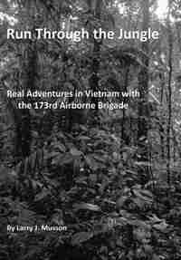 Run Through the Jungle: Real Adventures in Vietnam with the 173rd Airborne Brigade by Larry J. Musson
