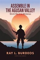 Assemble in Agusan Valley: World War-II in Mindanao