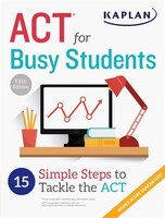 Book ACT for Busy Students: 15 Simple Steps to Tackle the ACT by Kaplan Test Prep
