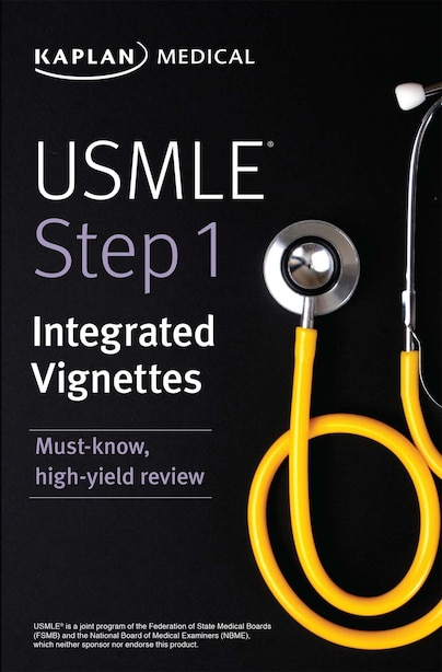 USMLE Step 1: Integrated Vignettes: Must-know, high-yield review by Kaplan Medical