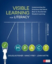 Visible Learning for Literacy, Grades K-12: Implementing the Practices That Work Best to Accelerate…