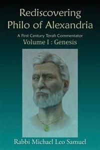 Rediscovering Philo of Alexandria: A First Century Torah Commentator    Volume I: Genesis de Michael  Leo Samuel
