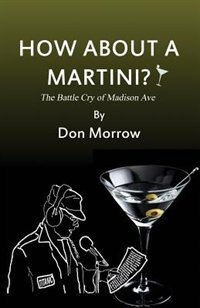 How About A Martini?: The Battle Cry of Madison Ave