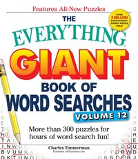 The Everything Giant Book Of Word Searches, Volume 12: More Than 300 Puzzles For Hours Of Word…