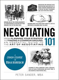 Negotiating 101: From Planning Your Strategy To Finding A Common Ground, An Essential Guide To The…