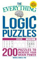 The Everything Logic Puzzles Book Volume 1: 200 Puzzles to Increase Your Brain Power