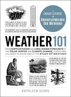 Weather 101: From Doppler Radar and Long-Range Forecasts to the Polar Vortex and Climate Change…