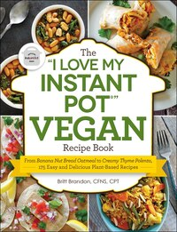 "The ""I Love My Instant Pot"" Vegan Recipe Book: From Banana Nut Bread Oatmeal to Creamy Thyme…"