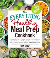 The Everything Healthy Meal Prep Cookbook: Includes: Chicken Primavera * Rosemary Almond-Crusted…