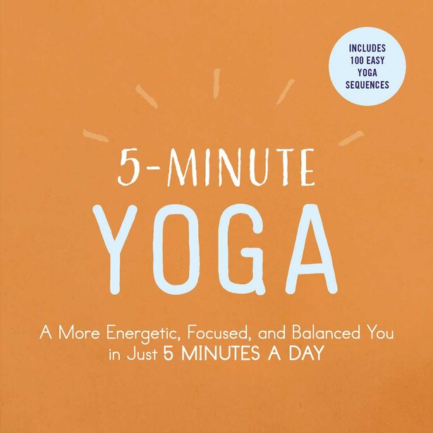 5-Minute Yoga: A More Energetic, Focused, and Balanced You in Just 5 Minutes a Day by Adams Media