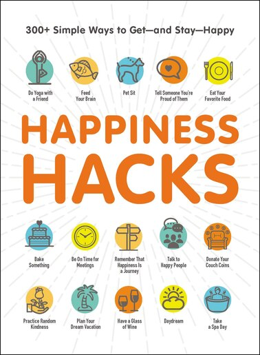 Happiness Hacks: 300+ Simple Ways to Get-and Stay-Happy by Adams Media