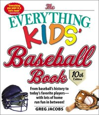 The Everything Kids' Baseball Book, 10th Edition: From baseball's history to today's favorite…