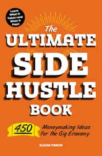 The Ultimate Side Hustle Book: 450 Moneymaking Ideas for the Gig Economy de Elana Varon